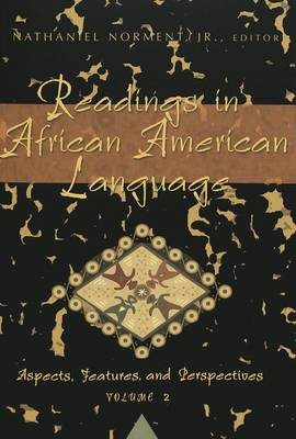 Readings in African American Language: Aspects, Features, and Perspectives: v. 2
