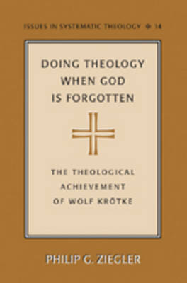 Doing Theology When God is Forgotten: The Theological Achievement of Wolf Kroetke