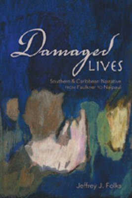 Damaged Lives: Southern and Caribbean Narrative from Faulkner to Naipaul