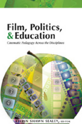 Film, Politics & Education: Cinematic Pedagogy Across the Disciplines