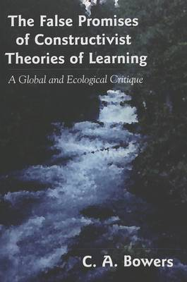 The False Promises of Constructivist Theories of Learning: A Global and Ecological Critique