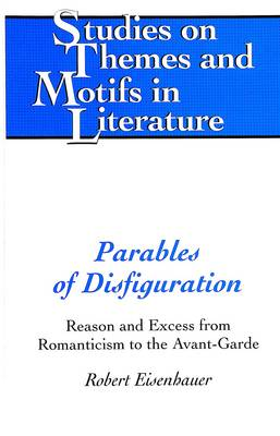 Parables of Disfiguration: Reason and Excess from Romanticism to the Avant-garde