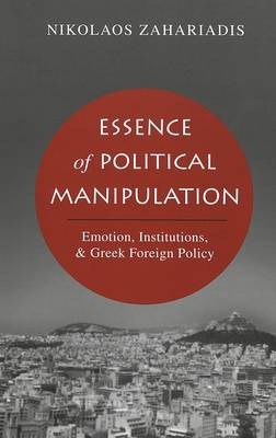 Essence of Political Manipulation: Emotion, Institutions, & Greek Foreign Policy