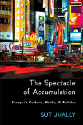 The Spectacle of Accumulation: Essays in Culture, Media, & Politics