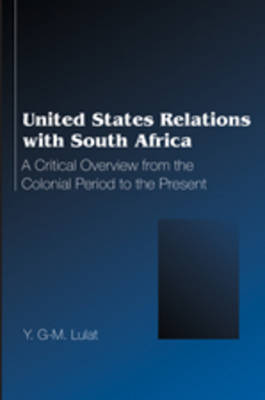 United States Relations with South Africa: A Critical Overview from the Colonial Period to the Present