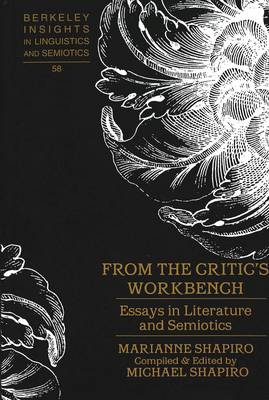 From the Critic's Workbench: Essays in Literature and Semiotics