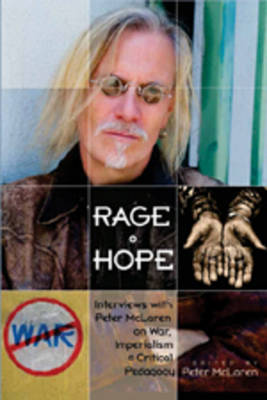 Rage and Hope: Interviews with Peter Mclaren on War, Imperialism, and Critical Pedagogy