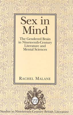 Sex in Mind: The Gendered Brain in Nineteenth-Century Literature and Mental Sciences