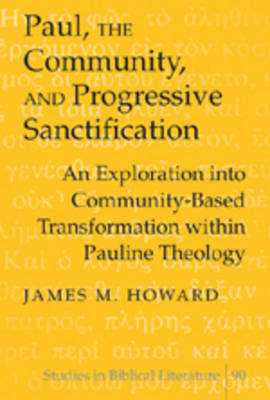 Paul, the Community, and Progressive Sanctification: An Exploration into Community-based Transformation within Pauline Theology