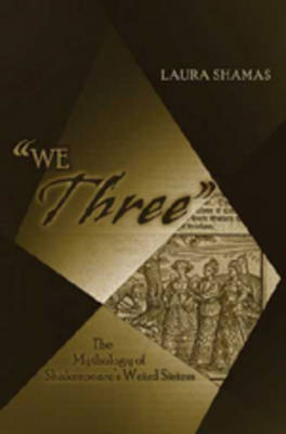 """""""We Three"""": The Mythology of Shakespeare's Weird Sisters"""