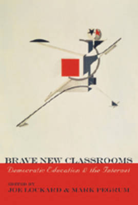Brave New Classrooms: Democratic Education and the Internet