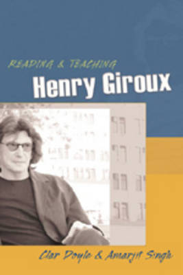 Reading and Teaching Henry Giroux