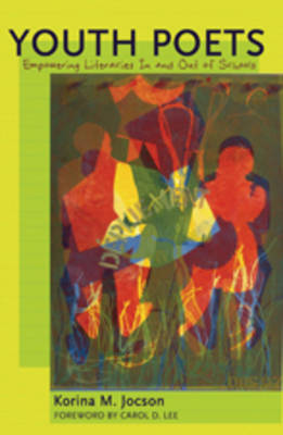 Youth Poets: Empowering Literacies In and Out of Schools- Foreword by Carol D. Lee