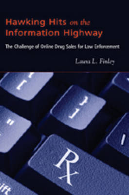 Hawking Hits on the Information Highway: The Challenge of Online Drug Sales for Law Enforcement
