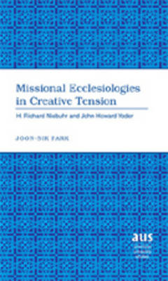 Missional Ecclesiologies in Creative Tension: H. Richard Niebuhr and John Howard Yoder