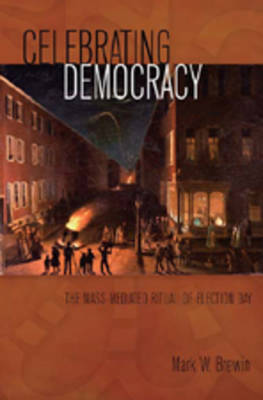 Celebrating Democracy: The Mass-Mediated Ritual of Election Day
