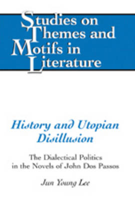 History and Utopian Disillusion: The Dialectical Politics in the Novels of John Dos Passos