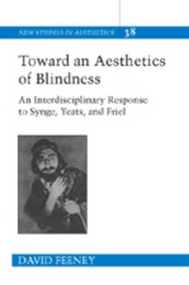 Toward an Aesthetics of Blindness: An Interdisciplinary Response to Synge, Yeats and Friel