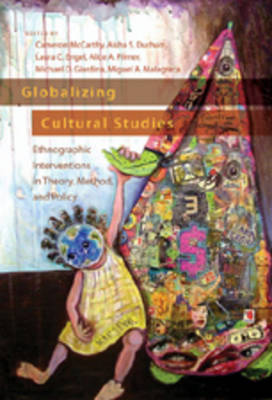 Globalizing Cultural Studies: Ethnographic Interventions in Theory, Method, and Policy
