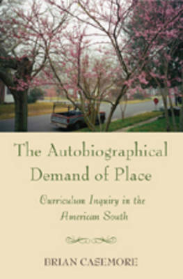 Autobiographical Demand of Place: Curriculum Inquiry in the American South