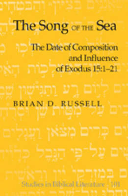 The Song of the Sea: The Date of Composition and Influence of Exodus 15:1-21