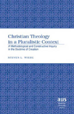 Christian Theology in a Pluralistic Context: A Methodological and Constructive Inquiry in the Doctrine of Creation