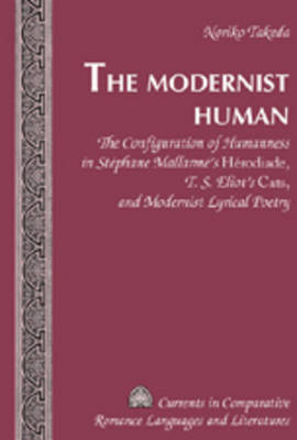 "The Modernist Human: The Configuration of Humanness in Stephane Mallarme's ""Herodiade"", T. S. Eliot's ""Cats"", and Modernist Lyrical Poetry"