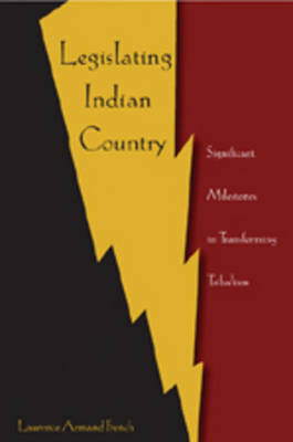 Legislating Indian Country: Significant Milestones in Transforming Tribalism