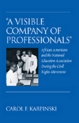 """A Visible Company of Professionals"": African Americans and the National Education Association During the Civil Rights Movement"