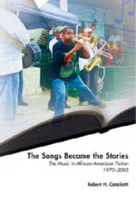 The Songs Became the Stories: The Music in African-American Fiction, 1970-2005