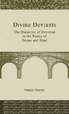 Divine Deviants: The Dialectics of Devotion in the Poetry of Donne and Rumi