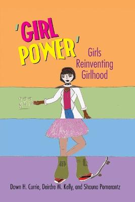 `Girl Power': Girls Reinventing Girlhood