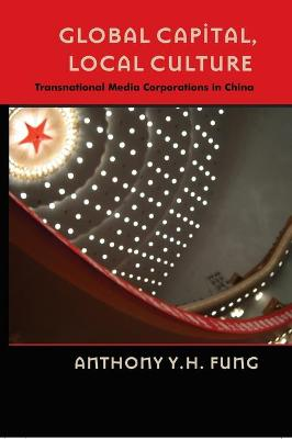 Global Capital, Local Culture: Transnational Media Corporations in China