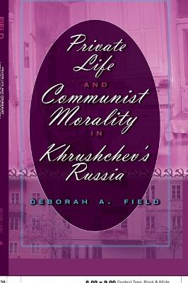 Private Life and Communist Morality in Khrushchev's Russia