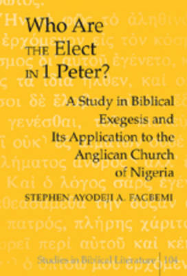 Who are the Elect in 1 Peter?: A Study in Biblical Exegesis and Its Application to the Anglican Church of Nigeria