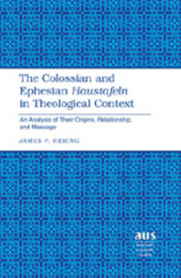 The Colossian and Ephesian Haustafeln in Theological Context: An Analysis of Their Origins, Relationship, and Message