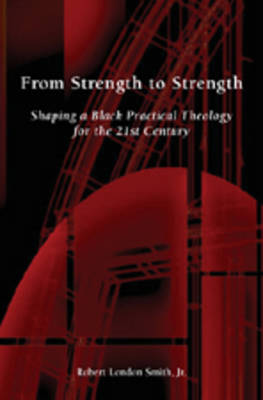 From Strength to Strength: Shaping a Black Practical Theology for the 21st Century