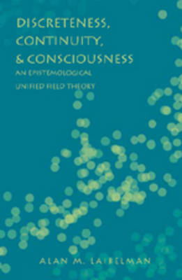 Discreteness, Continuity, and Consciousness: An Epistemological Unified Field Theory