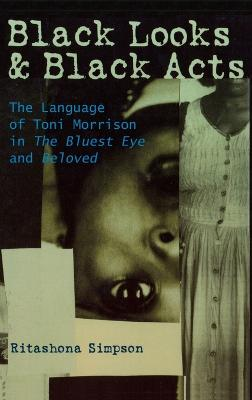 Black Looks and Black Acts: The Language of Toni Morrison in the Bluest Eye and Beloved