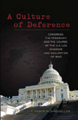 A Culture of Deference: Congress, the President, and the Course of the U.S.-led Invasion and Occupation of Iraq