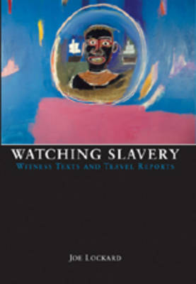 Watching Slavery: Witness Texts and Travel Reports