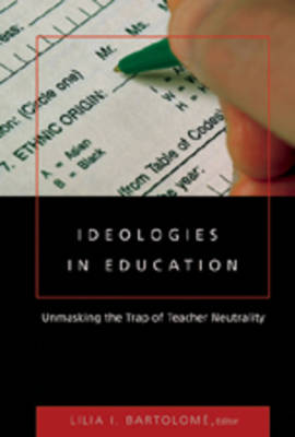 Ideologies in Education: Unmasking the Trap of Teacher Neutrality