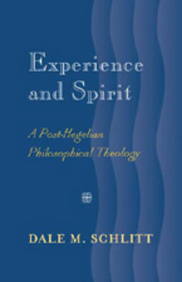Experience and Spirit: A Post-Hegelian Philosophical Theology