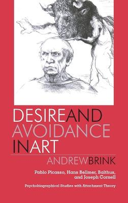 Desire and Avoidance in Art: Pablo Picasso, Hans Bellmer, Balthus, and Joseph Cornell Psychobiographical Studies with Attachment Theory