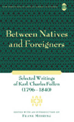 Between Natives and Foreigners: Selected Writings of Karl/Charles Follen (1796-1840)