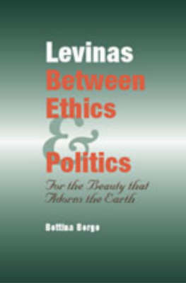 Levinas Between Ethics and Politics: For the Beauty That Adorns the Earth