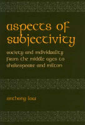 Aspects of Subjectivity: Society and Individuality from the Middle Ages to Shakespeare and Milton