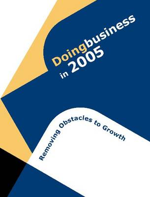Doing Business in 2005: Removing Obstacles to Growth