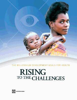 The Millennium Development Goals for Health: Rising to the Challenges