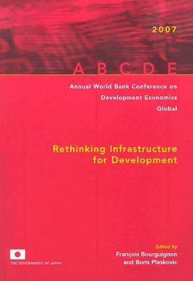 Annual World Bank Conference on Development Economics 2007, Global: Rethinking Infrastructure for Development